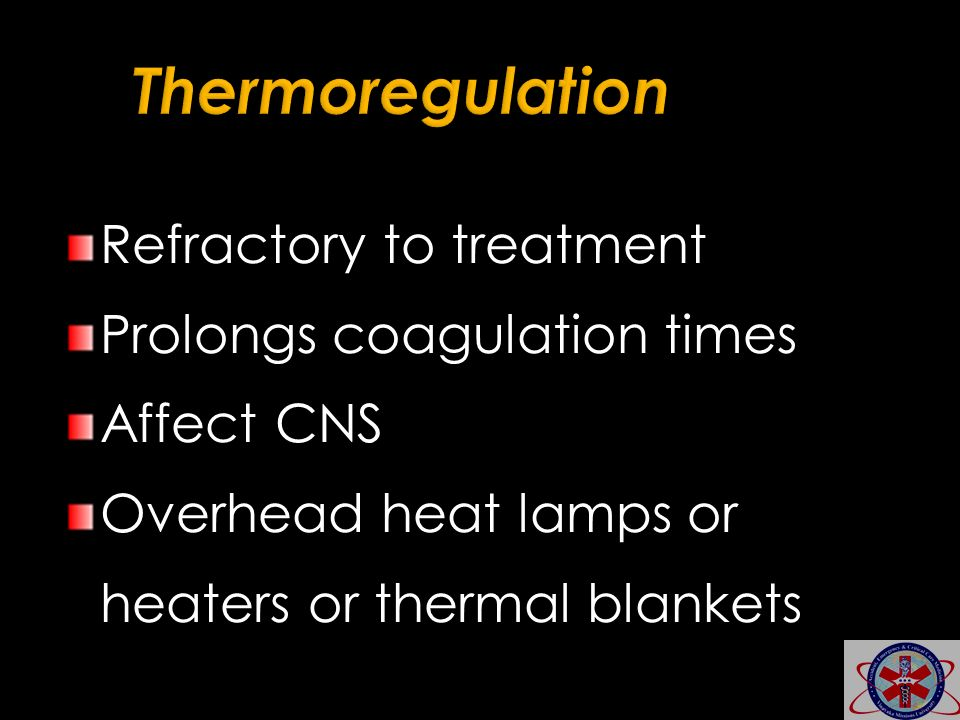 Thermoregulation Refractory to treatment Prolongs coagulation times