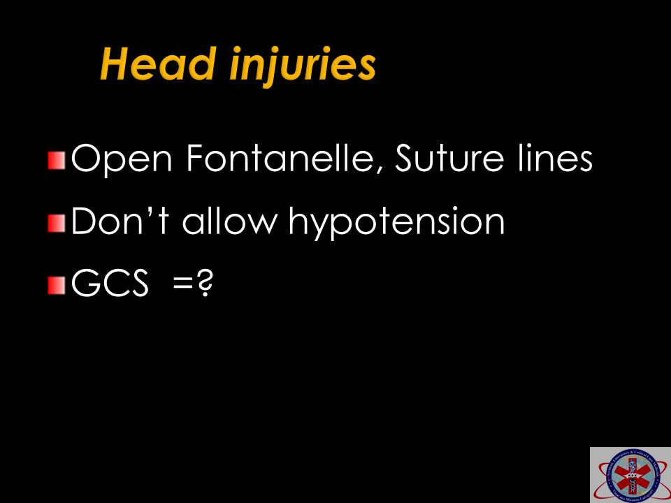 Head injuries Open Fontanelle, Suture lines Don't allow hypotension