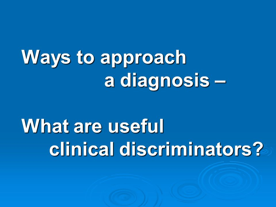 Ways to approach. a diagnosis – What are useful