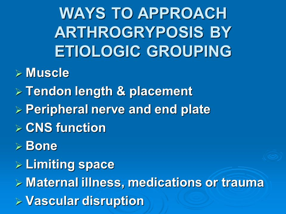 WAYS TO APPROACH ARTHROGRYPOSIS BY ETIOLOGIC GROUPING