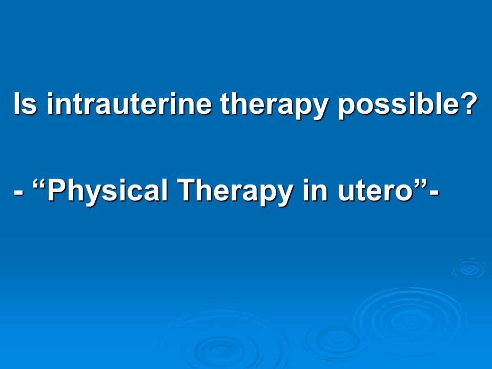 Is intrauterine therapy possible