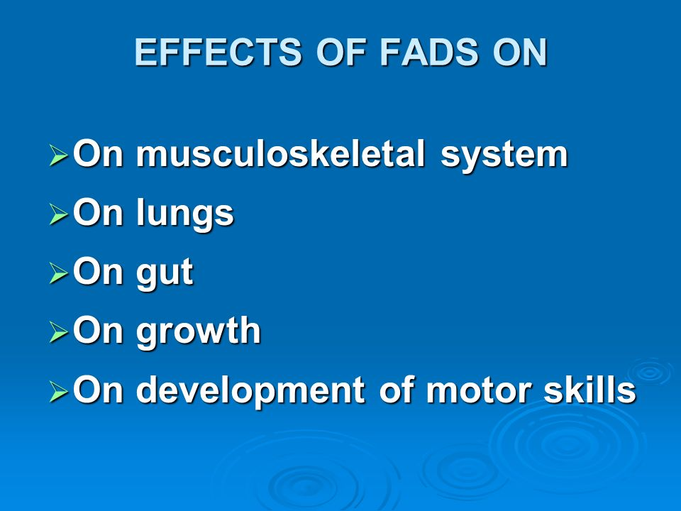 EFFECTS OF FADS ON On musculoskeletal system. On lungs.
