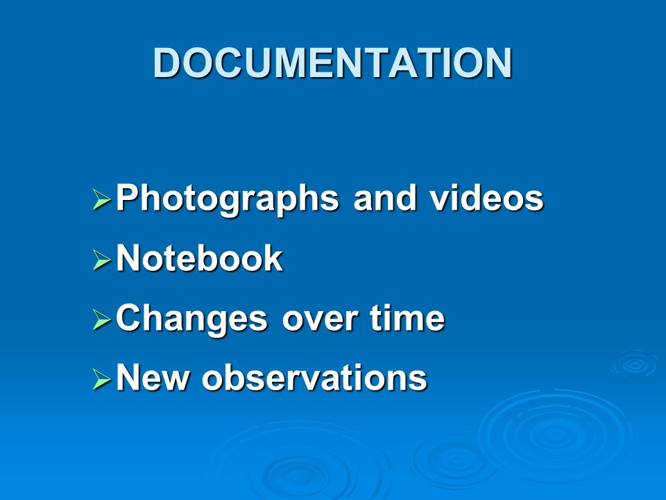 DOCUMENTATION Photographs and videos Notebook Changes over time