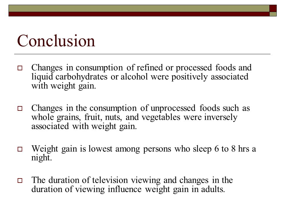 Conclusion Changes in consumption of refined or processed foods and liquid carbohydrates or alcohol were positively associated with weight gain.