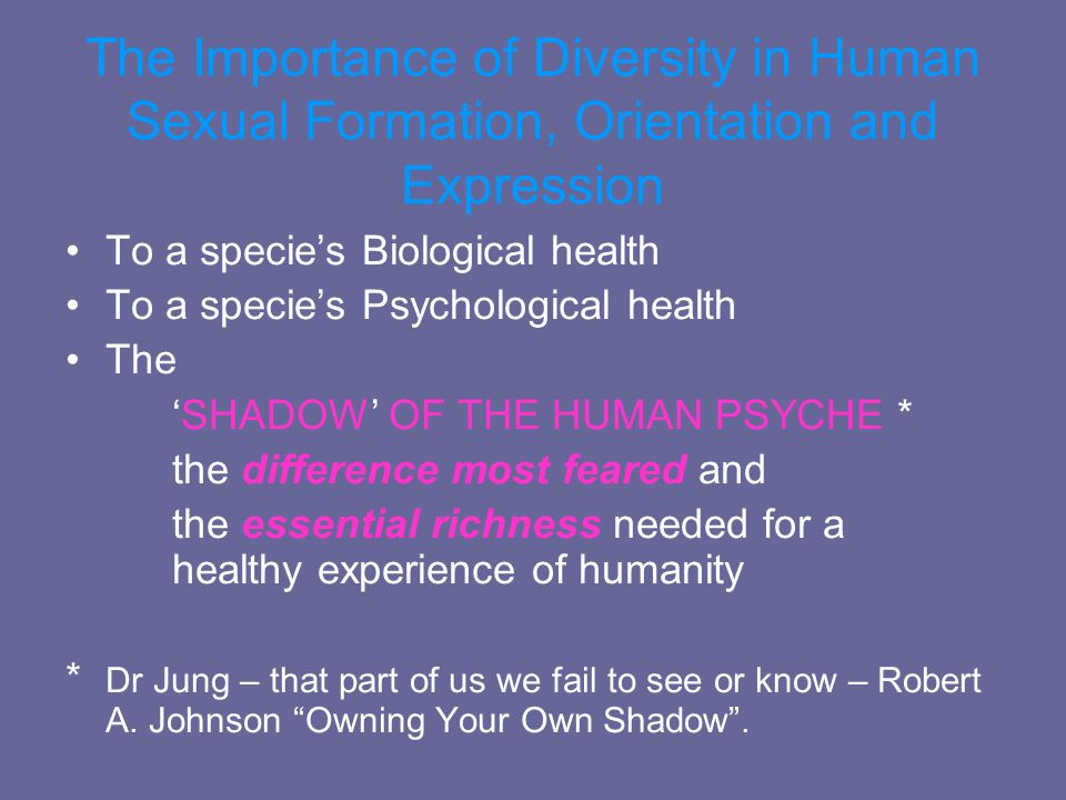 The Importance of Diversity in Human Sexual Formation, Orientation and Expression