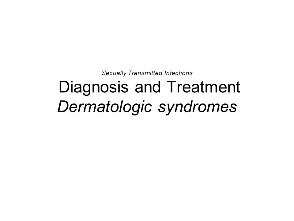 Sexually Transmitted Infections Diagnosis and Treatment Dermatologic syndromes