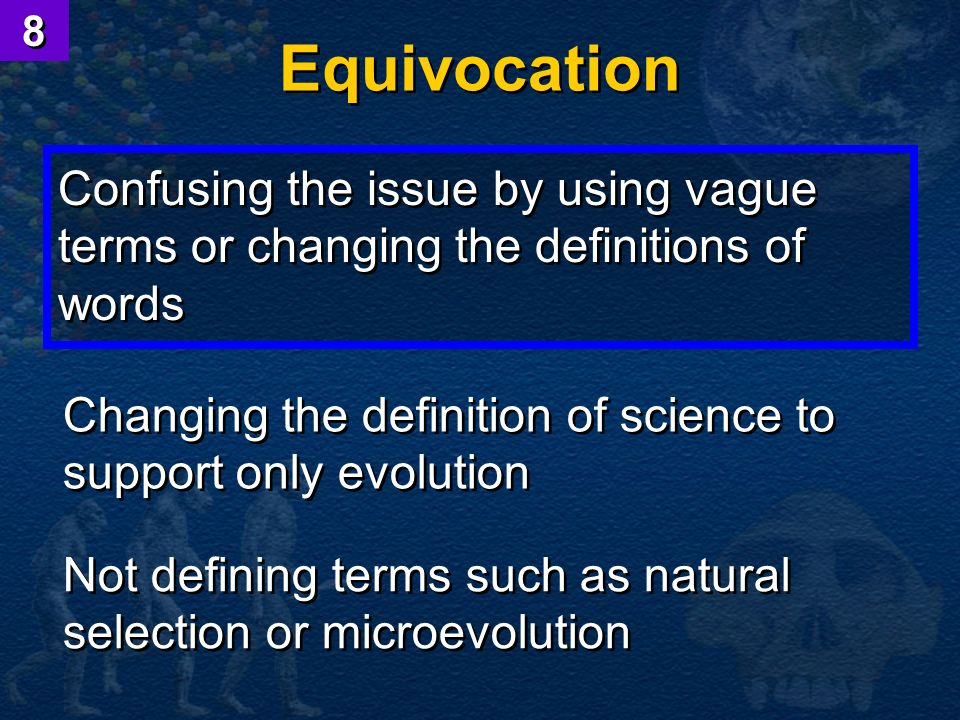 8 Equivocation. Confusing the issue by using vague terms or changing the definitions of words.