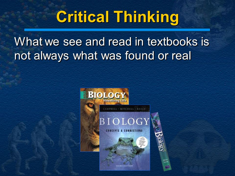 Critical Thinking What we see and read in textbooks is not always what was found or real