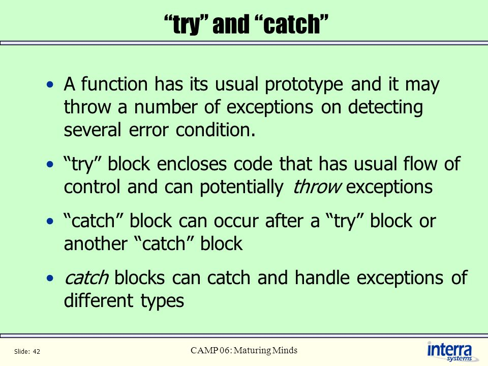 try and catch A function has its usual prototype and it may throw a number of exceptions on detecting several error condition.
