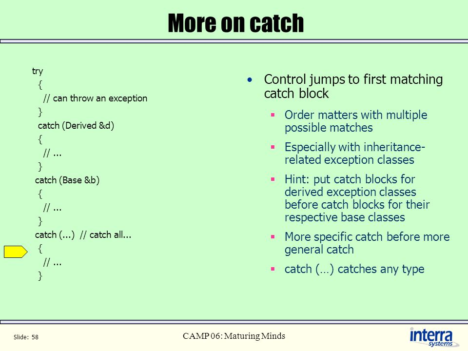 More on catch Control jumps to first matching catch block