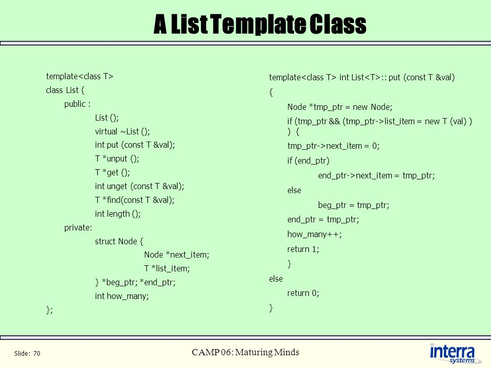 A List Template Class CAMP 06: Maturing Minds template<class T>