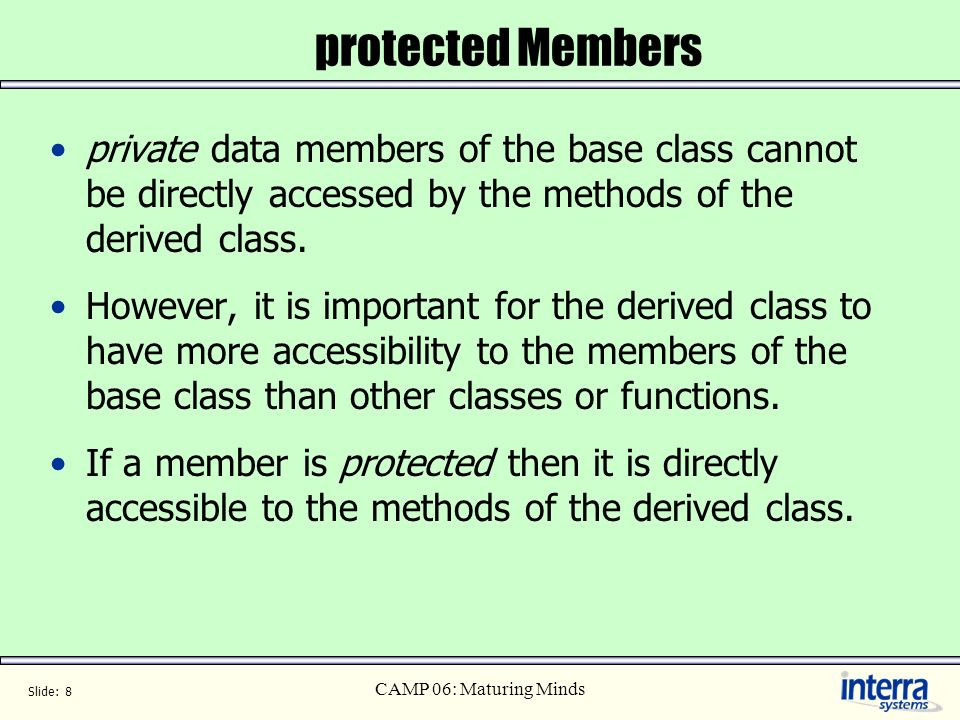 protected Members private data members of the base class cannot be directly accessed by the methods of the derived class.
