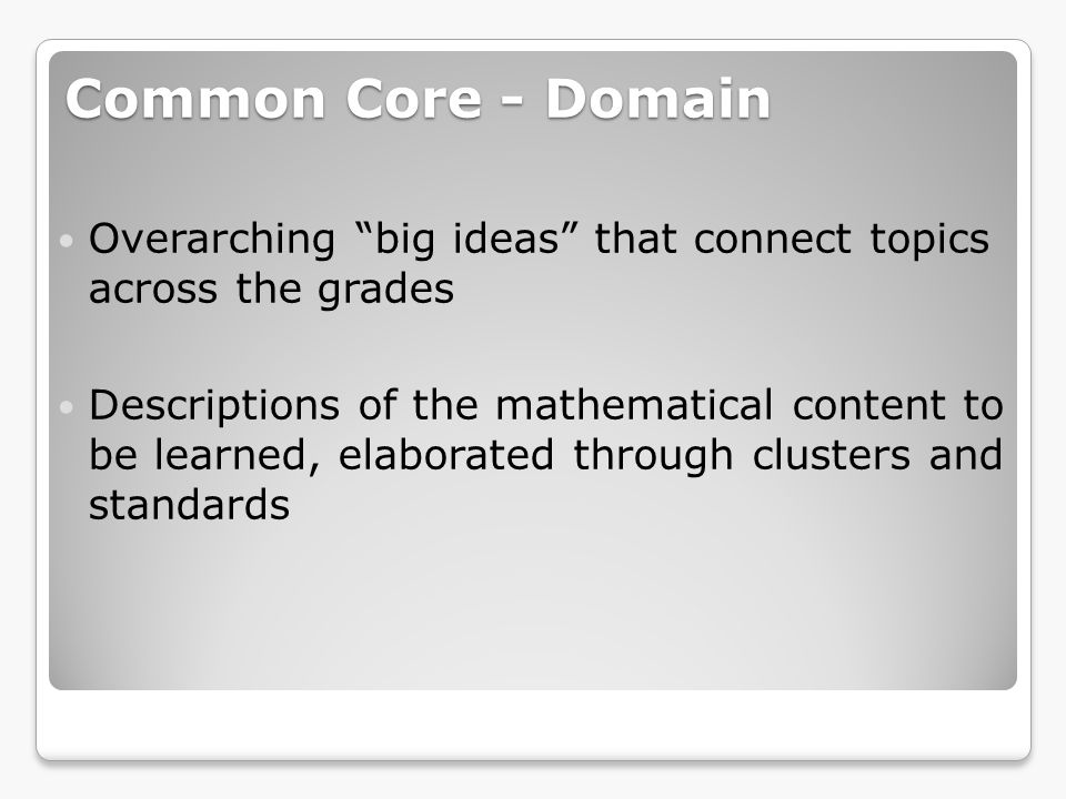 Common Core - Domain Overarching big ideas that connect topics across the grades.