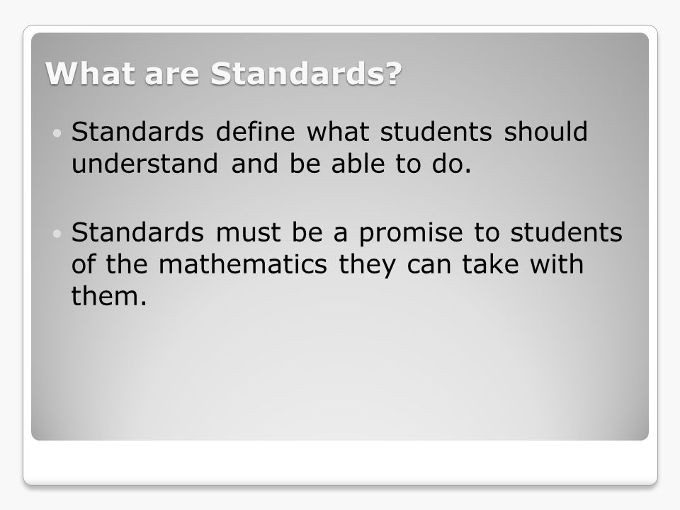 What are Standards Standards define what students should understand and be able to do.