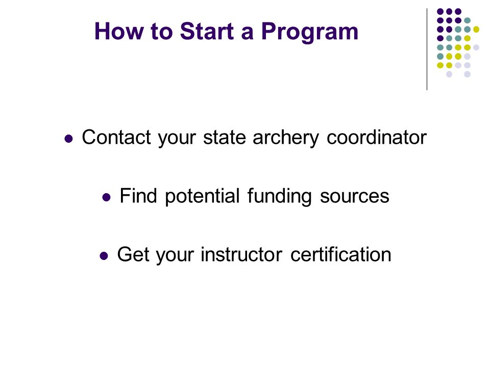 How to Start a Program Contact your state archery coordinator