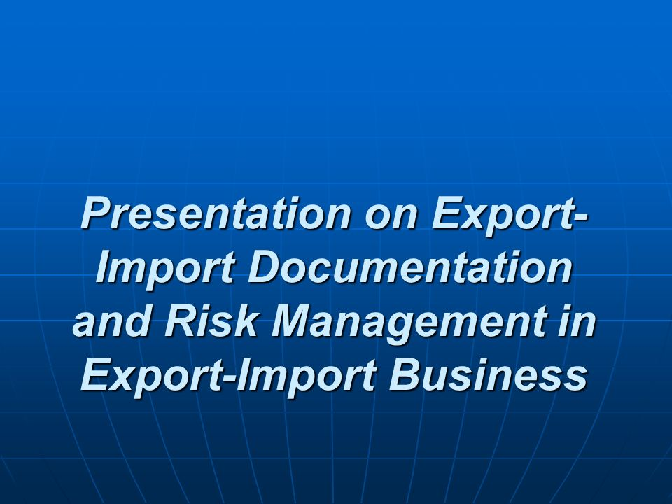 Presentation on Export-Import Documentation and Risk Management in Export-Import Business
