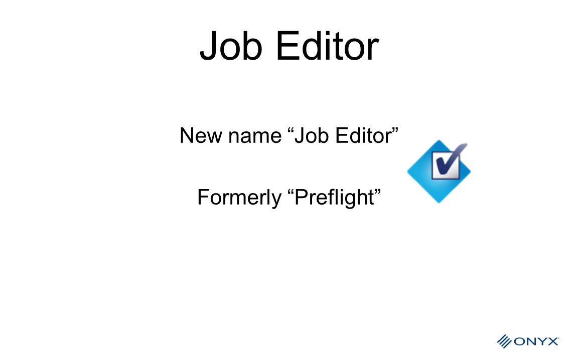 New name Job Editor Formerly Preflight
