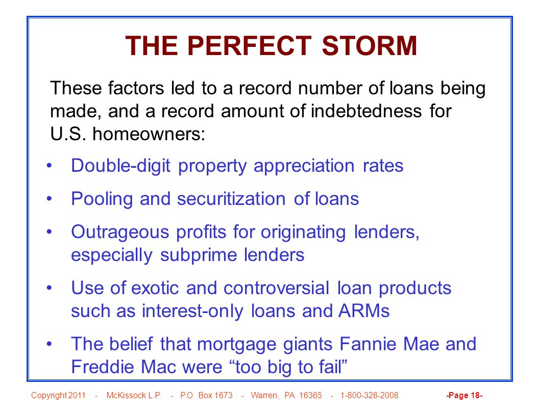 THE PERFECT STORM These factors led to a record number of loans being made, and a record amount of indebtedness for U.S. homeowners: