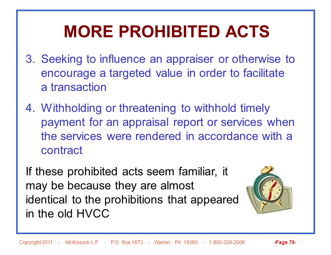 MORE PROHIBITED ACTS Seeking to influence an appraiser or otherwise to encourage a targeted value in order to facilitate a transaction.