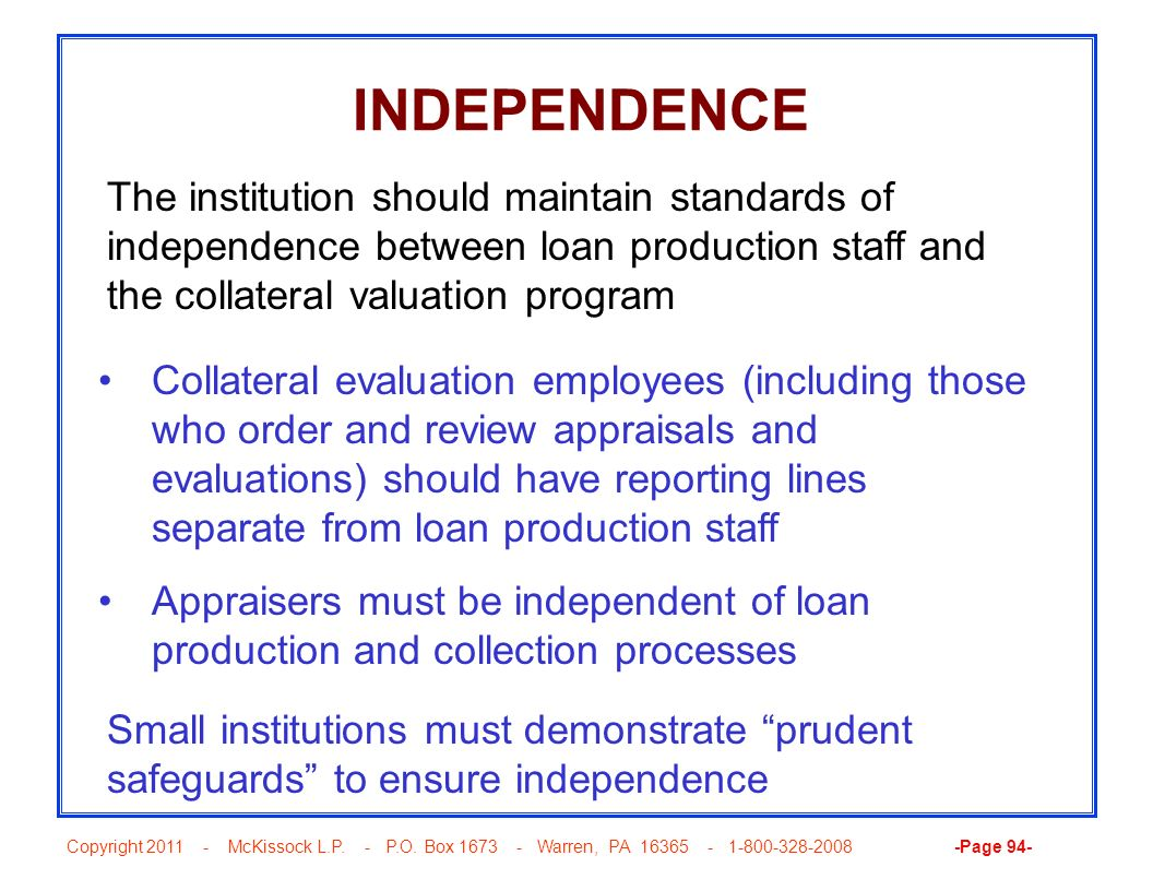 INDEPENDENCE The institution should maintain standards of independence between loan production staff and the collateral valuation program.