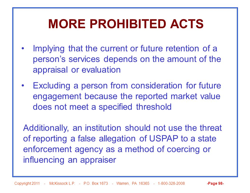 MORE PROHIBITED ACTS Implying that the current or future retention of a person's services depends on the amount of the appraisal or evaluation.