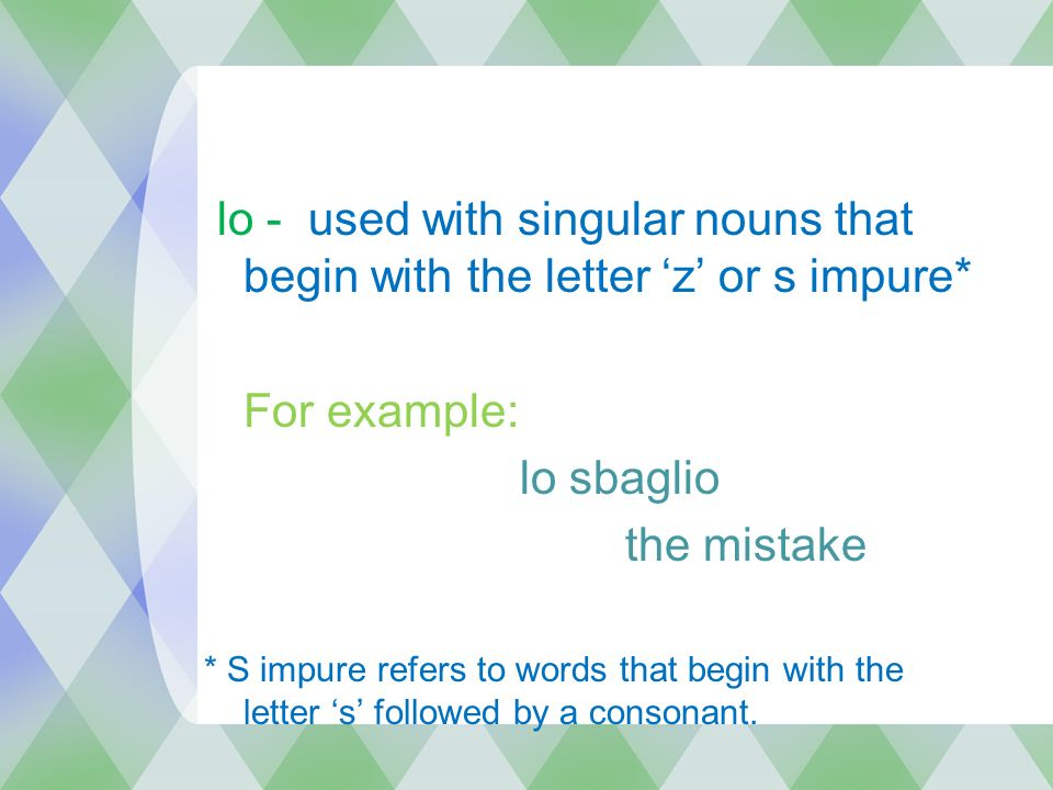lo - used with singular nouns that begin with the letter 'z' or s impure*