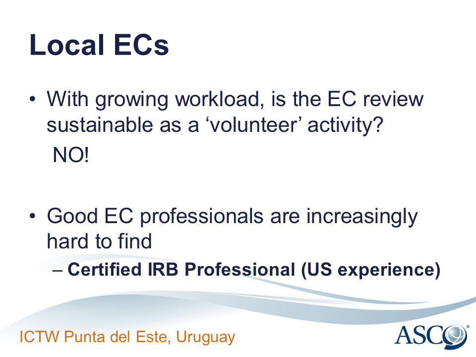 Local ECs With growing workload, is the EC review sustainable as a 'volunteer' activity NO! Good EC professionals are increasingly hard to find.