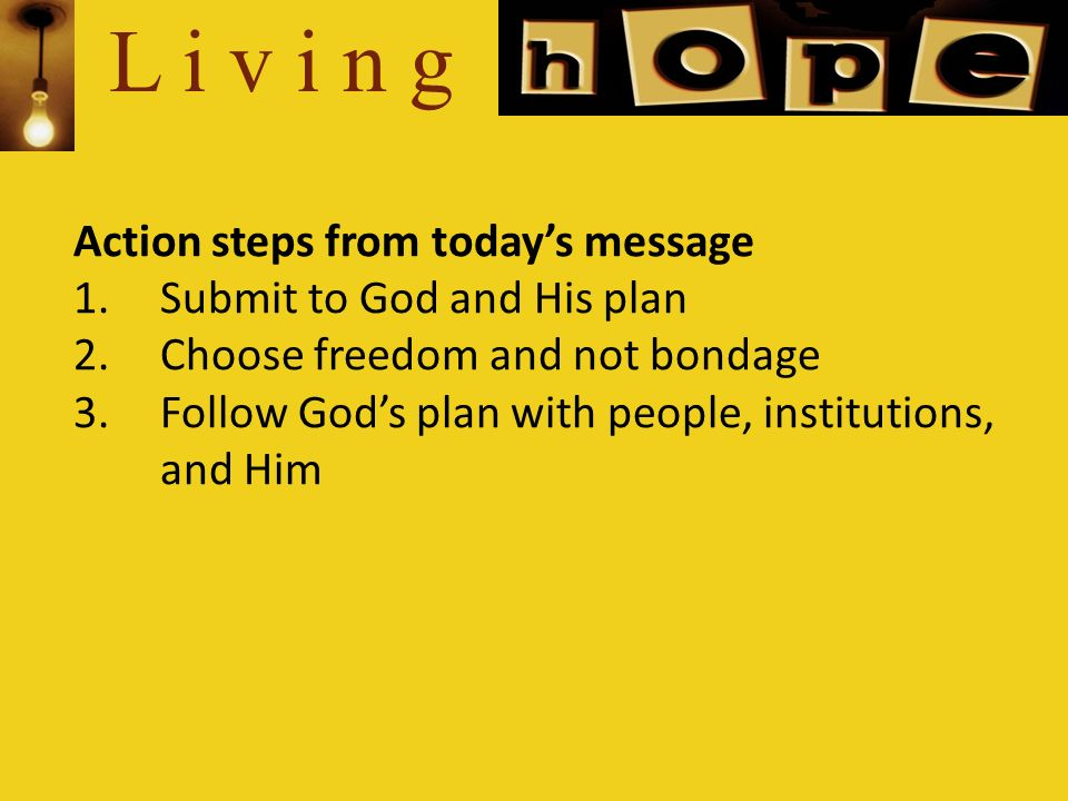 L i v i n g Action steps from today's message