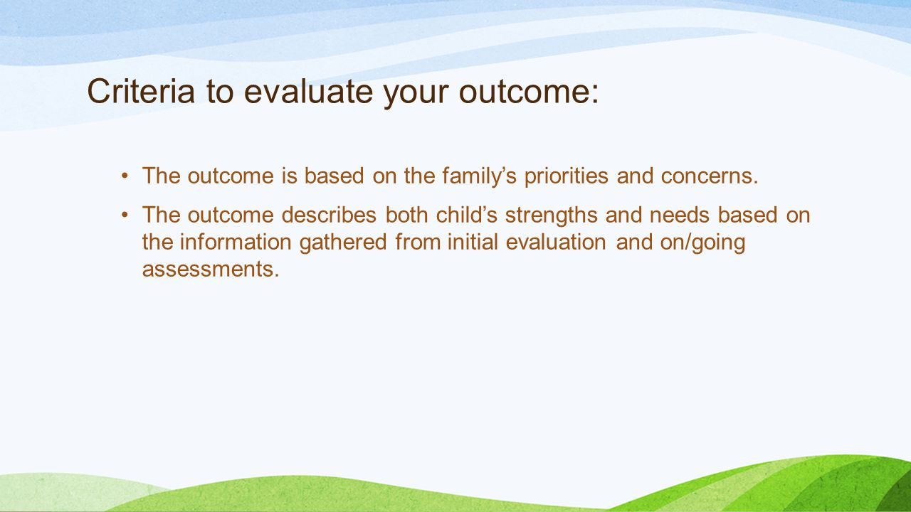 Criteria to evaluate your outcome: