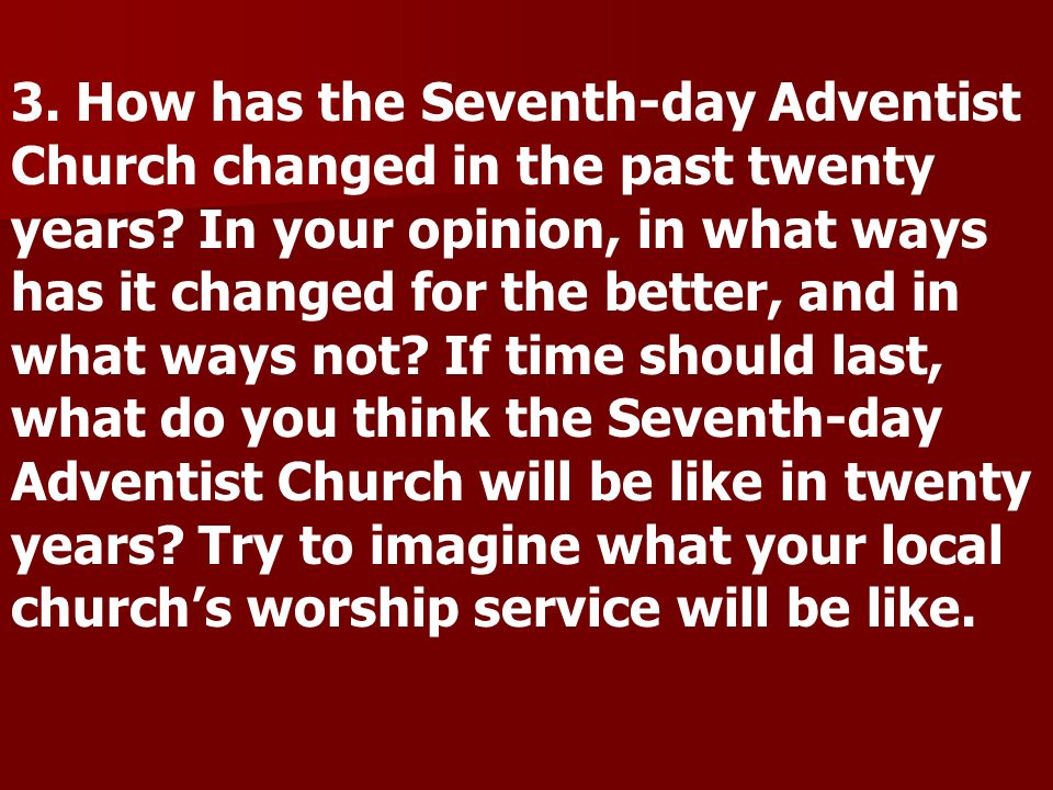 3. How has the Seventh-day Adventist Church changed in the past twenty years.