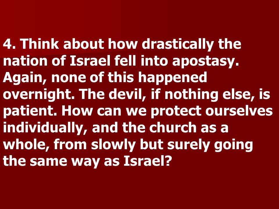 4. Think about how drastically the nation of Israel fell into apostasy