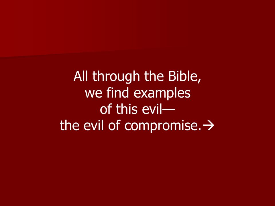 the evil of compromise.