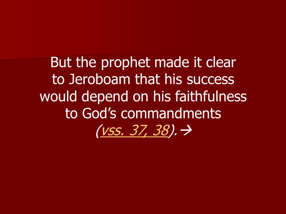 But the prophet made it clear to Jeroboam that his success