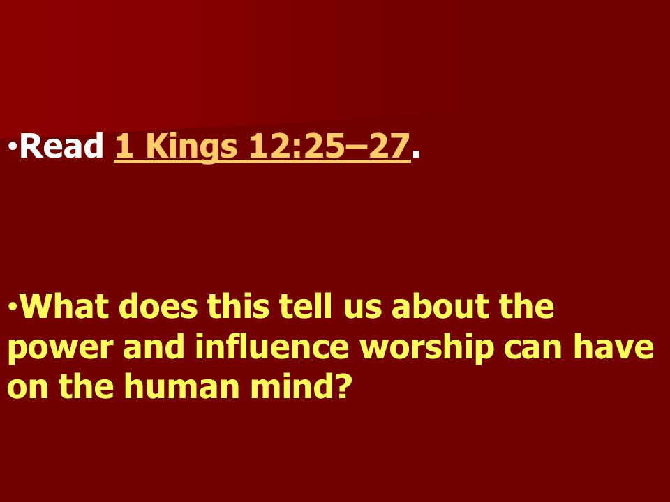 Read 1 Kings 12:25–27.