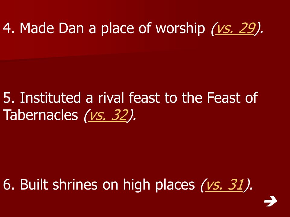 4. Made Dan a place of worship (vs. 29).