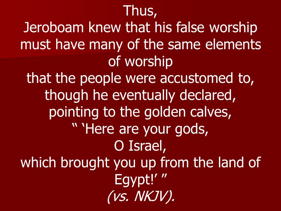 Jeroboam knew that his false worship