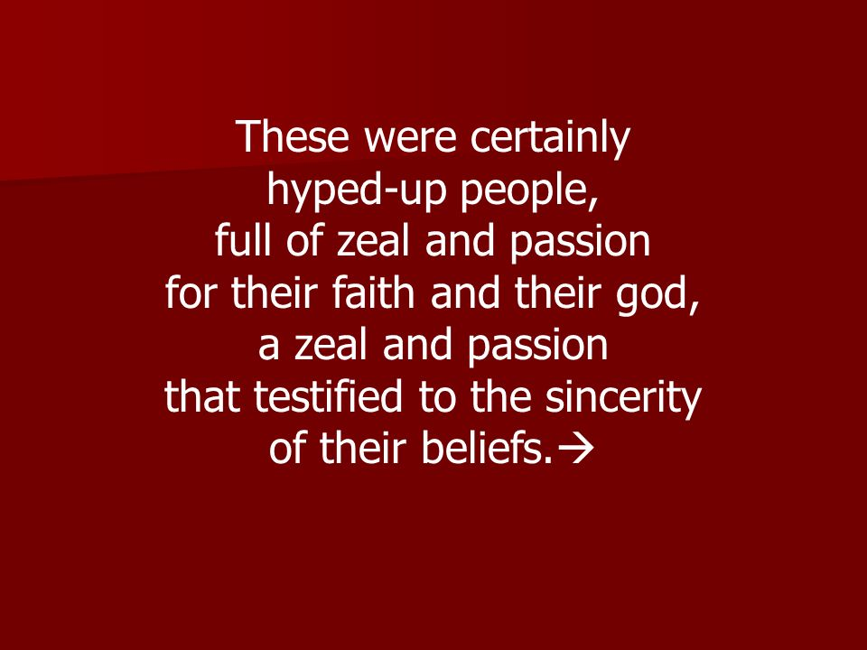 full of zeal and passion for their faith and their god,