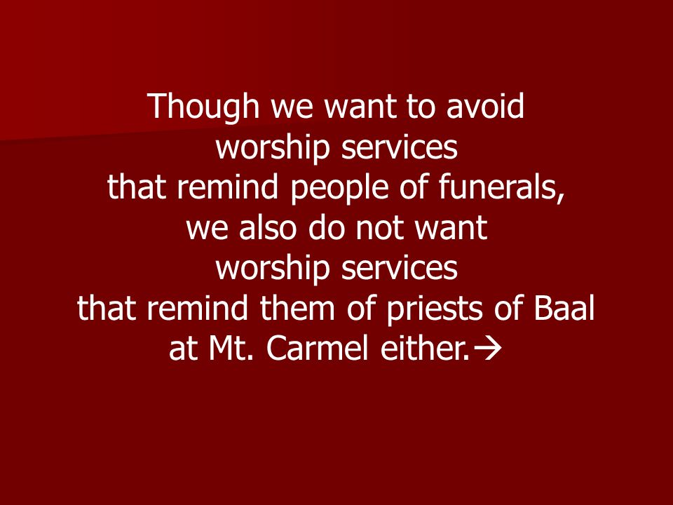 that remind people of funerals, we also do not want