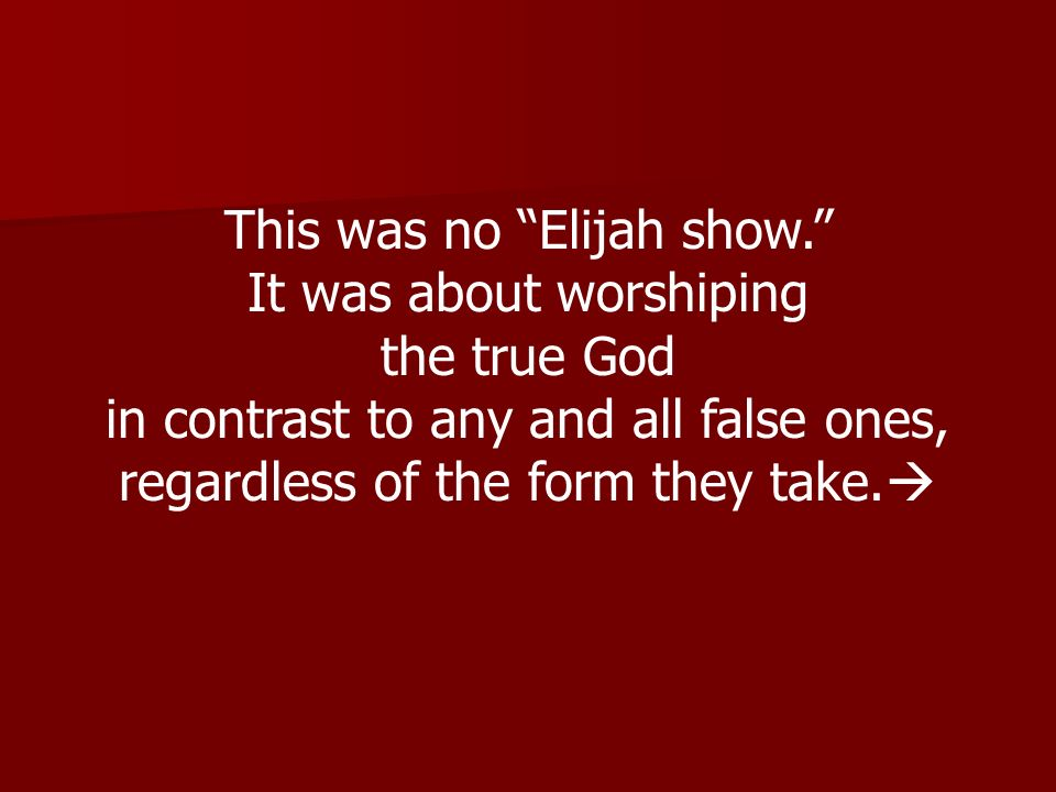 This was no Elijah show. It was about worshiping the true God