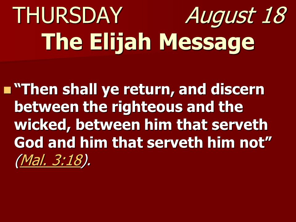 THURSDAY August 18 The Elijah Message