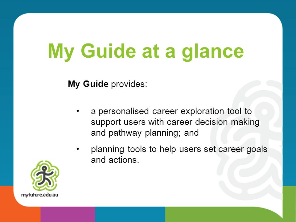 My Guide at a glance My Guide provides: