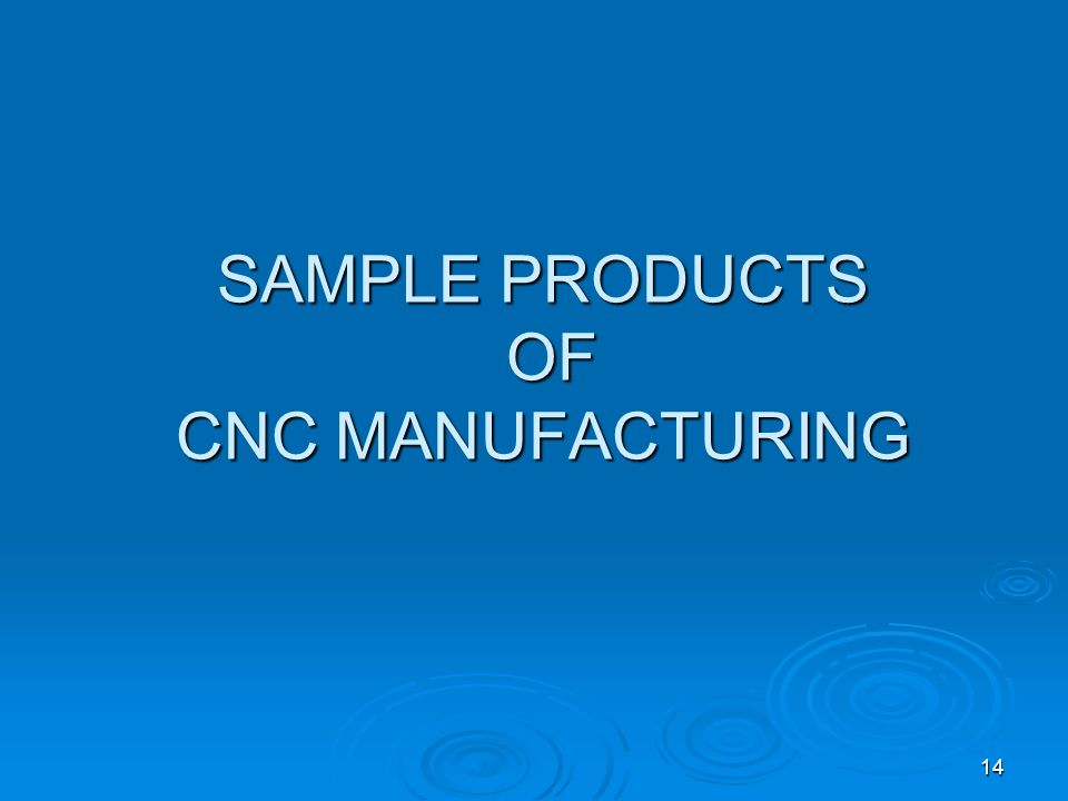 SAMPLE PRODUCTS OF CNC MANUFACTURING