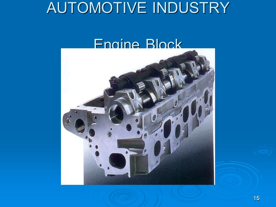 AUTOMOTIVE INDUSTRY Engine Block