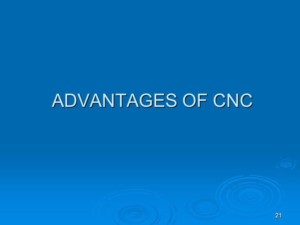 ADVANTAGES OF CNC