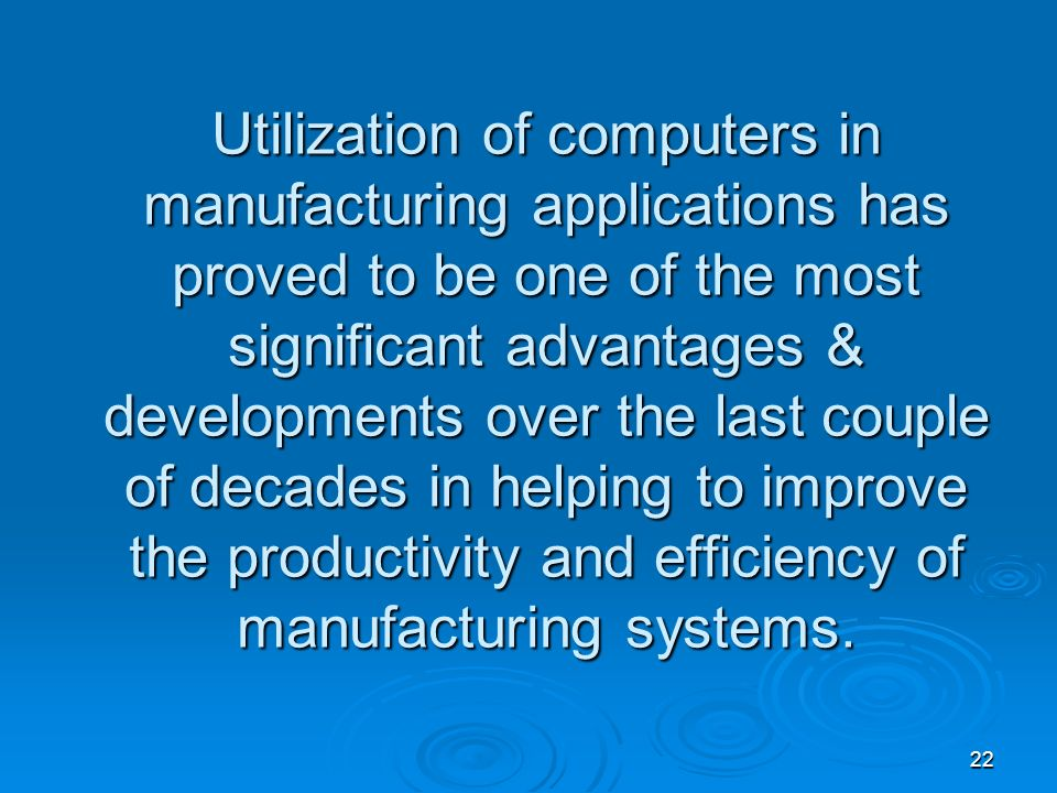 Utilization of computers in manufacturing applications has proved to be one of the most significant advantages & developments over the last couple of decades in helping to improve the productivity and efficiency of manufacturing systems.