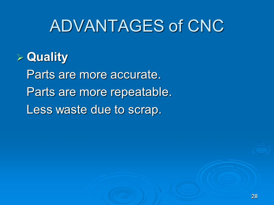 ADVANTAGES of CNC Quality Parts are more accurate.