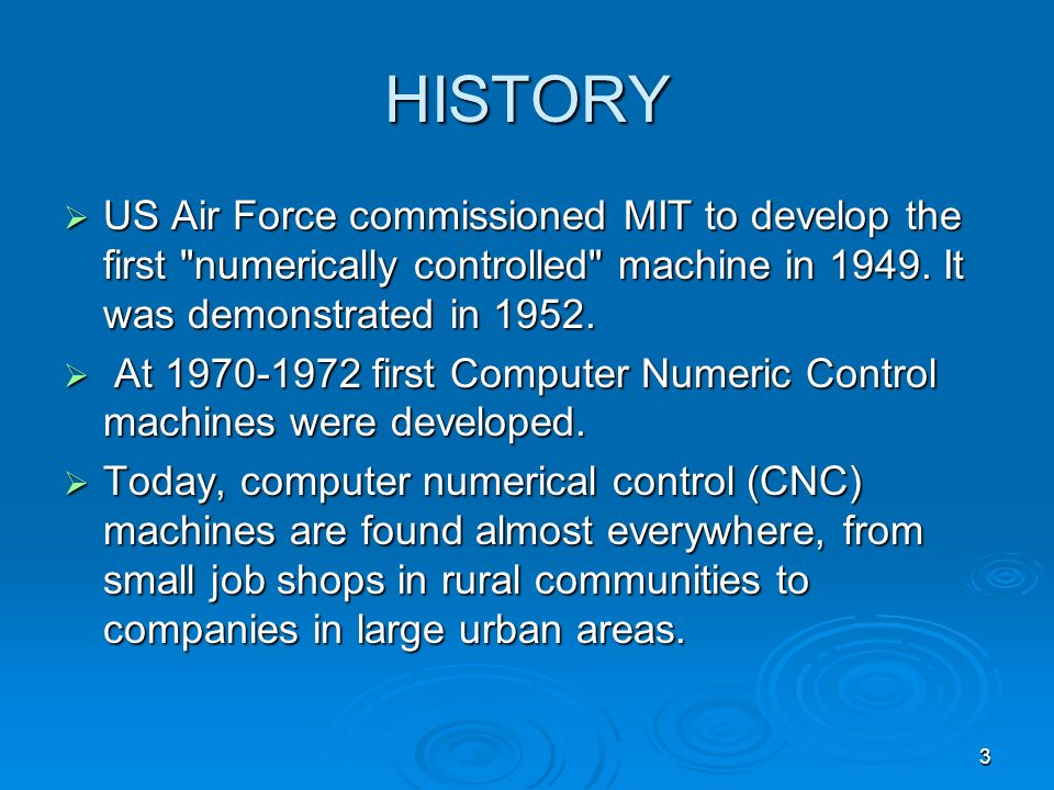HISTORY US Air Force commissioned MIT to develop the first numerically controlled machine in 1949. It was demonstrated in 1952.