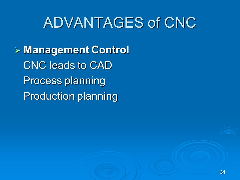 ADVANTAGES of CNC Management Control CNC leads to CAD Process planning