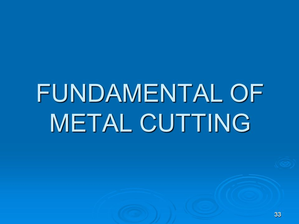 FUNDAMENTAL OF METAL CUTTING