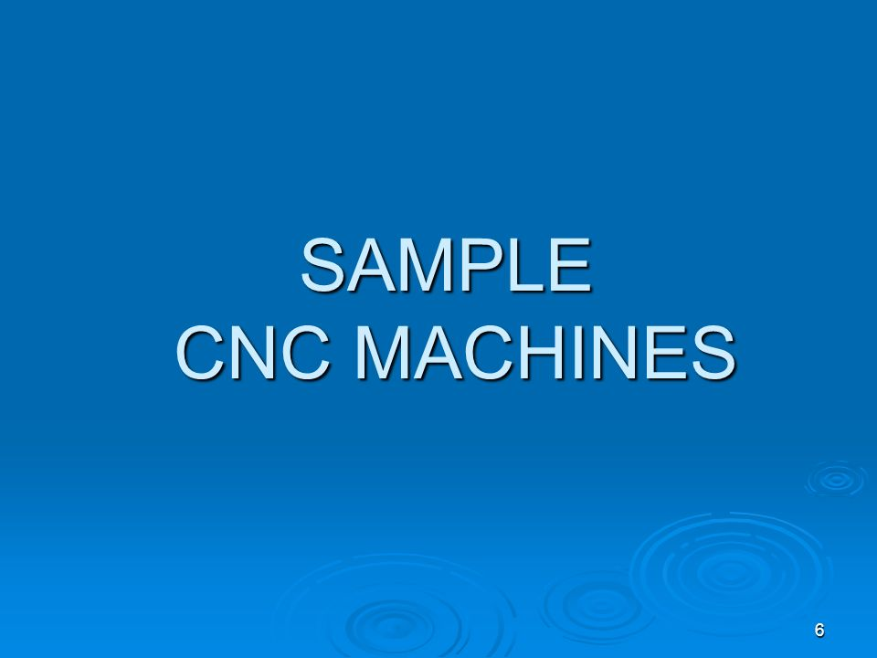 SAMPLE CNC MACHINES